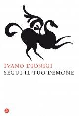 """""""Segui il tuo demone. Quattro precetti più uno"""" di Ivano Dionigi"""