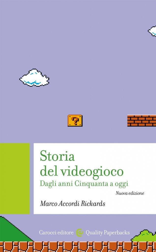 """""""Storia del videogioco. Dagli anni Cinquanta a oggi"""" di Marco Accordi Rickards"""