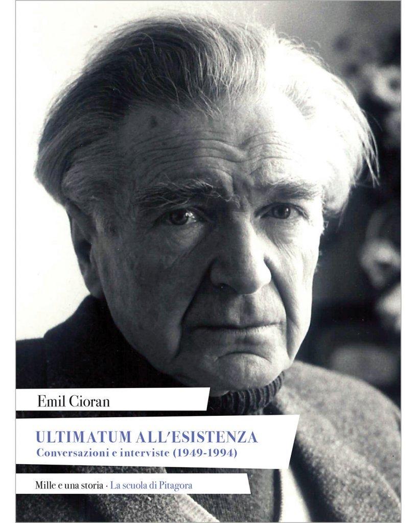 """""""Ultimatum all'esistenza. Conversazioni e interviste (1949-1994)"""" di Emil Cioran, a cura di Antonio Di Gennaro"""
