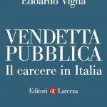 """""""Vendetta pubblica. Il carcere in Italia"""" di Edoardo Vigna e Marcello Bortolato"""