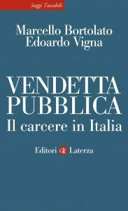 Vendetta pubblica. Il carcere in Italia, Edoardo Vigna, Marcello Bortolato