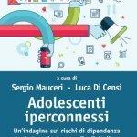 """""""Adolescenti iperconnessi. Un'indagine sui rischi di dipendenza da tecnologie e media digitali"""" a cura di Sergio Mauceri e Luca Di Censi"""