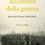 """""""All'ombra della guerra. Storia del Tirolo (1918-1920)"""" di Oswald Überegger"""