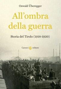 All'ombra della guerra. Storia del Tirolo (1918-1920), Oswald Überegger