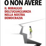 """""""Avere o non avere. Il miraggio dell'uguaglianza nella nostra democrazia"""" di Claudio Brachino"""