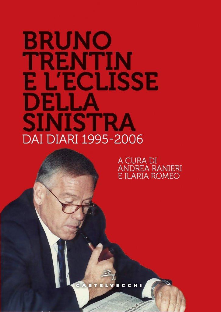 """""""Bruno Trentin. Il sindacato, la politica. Dai diari 1995-2006"""" a cura di Andrea Ranieri e Ilaria Romeo"""