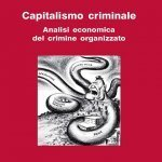 """""""Capitalismo criminale.Analisi economica del crimine organizzato"""" di Rosario Patalano"""