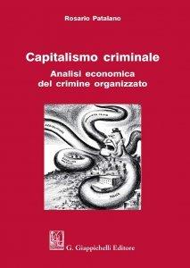 Capitalismo criminale.Analisi economica del crimine organizzato, Rosario Patalano