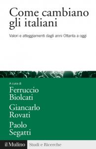 Come cambiano gli italiani. Valori e atteggiamenti dagli anni Ottanta a oggi, Ferruccio Biolcati, Giancarlo Rovati, Paolo Segatti