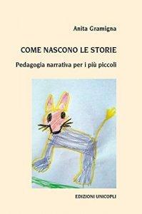Come nascono le storie. Pedagogia narrativa per i più piccoli, Anita Gramigna