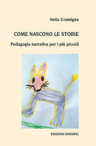 """""""Come nascono le storie. Pedagogia narrativa per i più piccoli"""" di Anita Gramigna"""