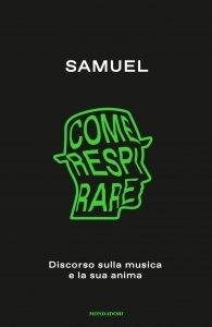 Come respirare. Discorso sulla musica e la sua anima, Samuel Romano