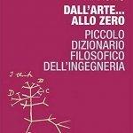 """""""Dall'arte... allo zero. Piccolo dizionario filosofico dell'ingegneria"""" di Vittorio Marchis"""