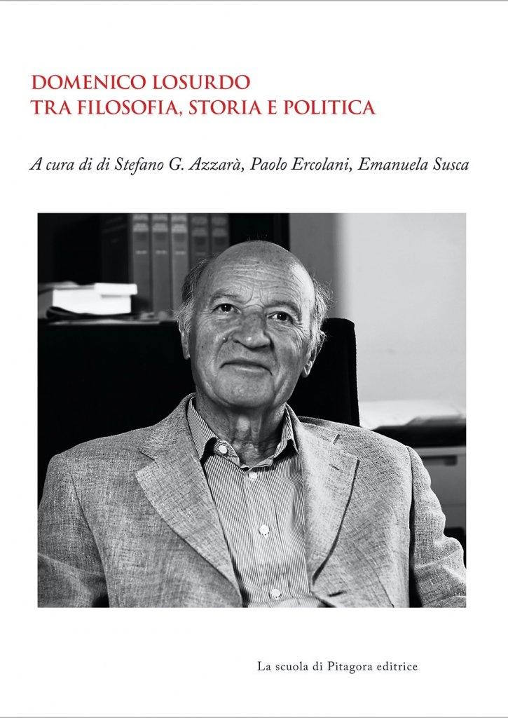 """""""Domenico Losurdo tra filosofia, storia e politica"""" a cura di Stefano G. Azzarà, Paolo Ercolani ed Emanuela Susca"""