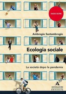 Ecologia sociale. La società dopo la pandemia, Ambrogio Santambrogio
