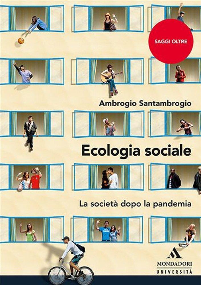 """""""Ecologia sociale. La società dopo la pandemia"""" di Ambrogio Santambrogio"""