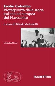 Emilio Colombo. Protagonista della storia italiana ed europea del Novecento, Nicola Antonetti