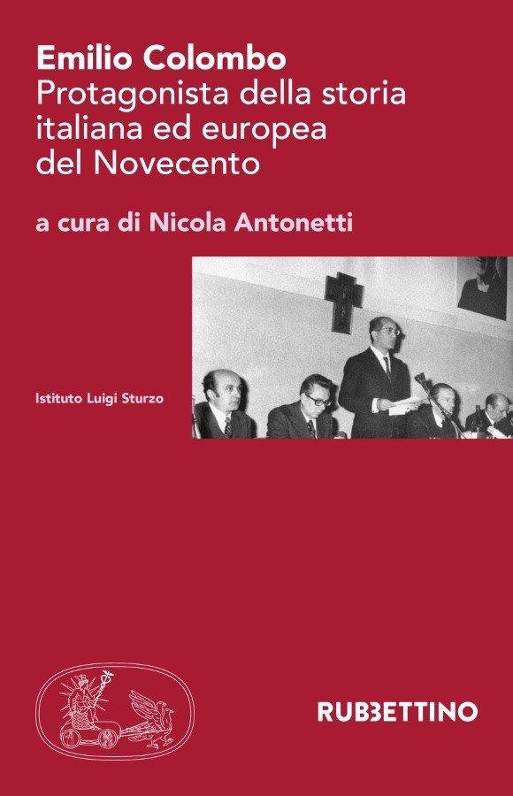 """""""Emilio Colombo. Protagonista della storia italiana ed europea del Novecento"""" di Nicola Antonetti"""