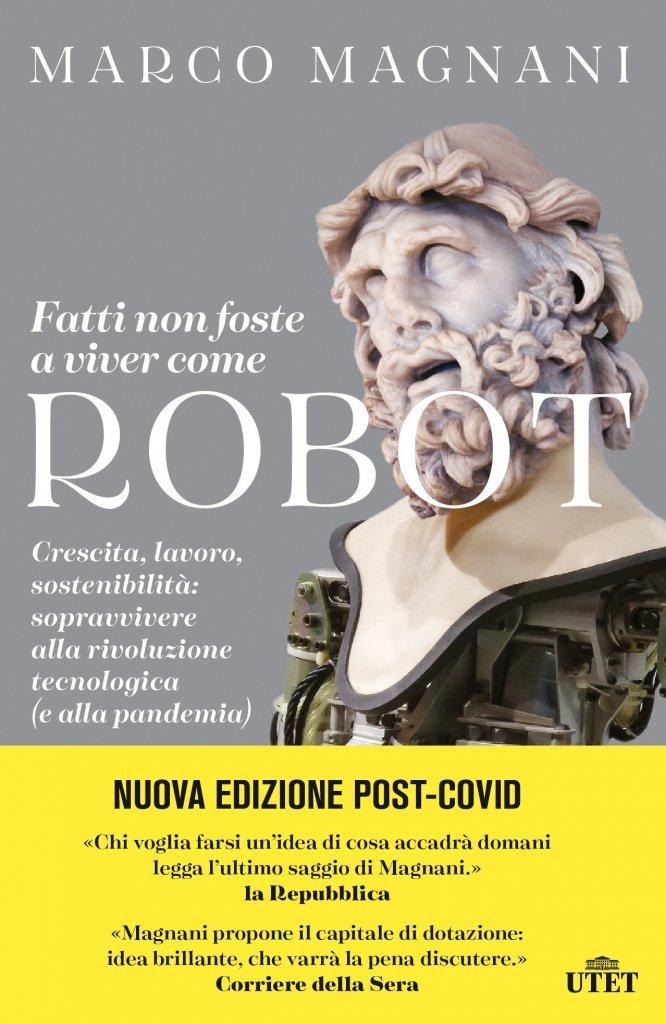 """""""Fatti non foste a viver come robot. Crescita, lavoro, sostenibilità: sopravvivere alla rivoluzione tecnologica (e alla pandemia)"""" di Marco Magnani"""
