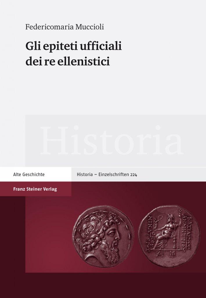 """""""Gli epiteti ufficiali dei re ellenistici"""" di Federicomaria Muccioli"""
