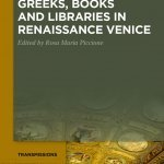 """Greeks, Books and Libraries in Renaissance Venice"" a cura di Rosa Maria Piccione"