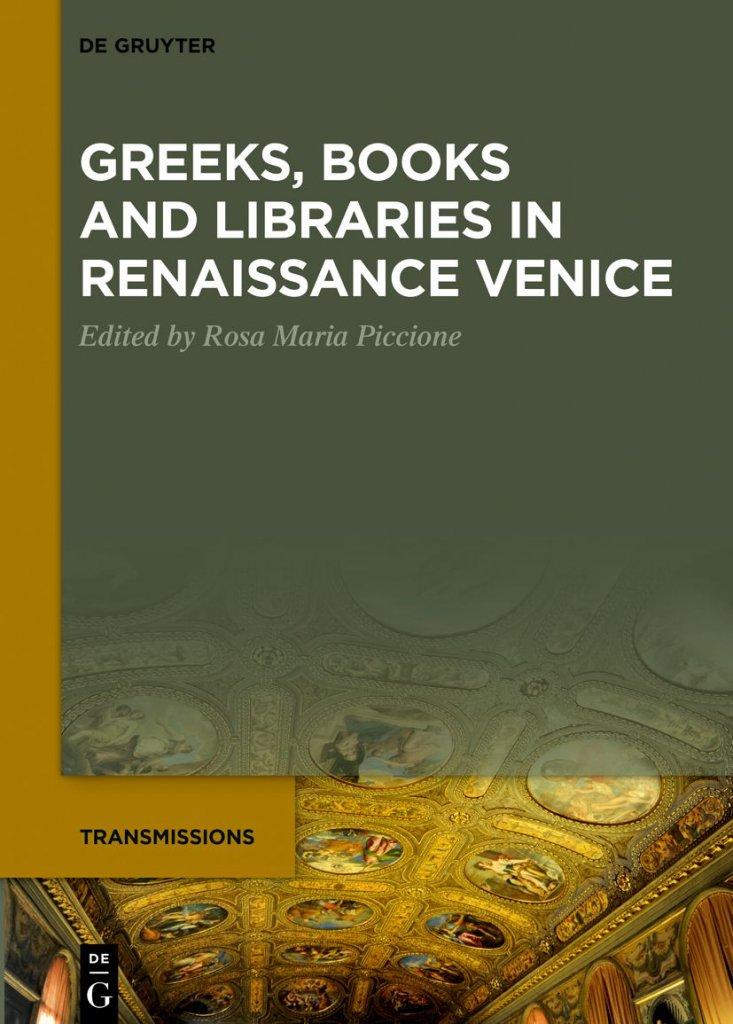 """""""Greeks, Books and Libraries in Renaissance Venice"""" a cura di Rosa Maria Piccione"""