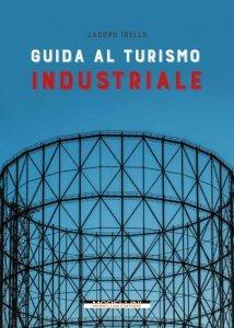 Guida al turismo industriale, Jacopo Ibello