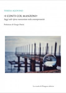 «I conti col Manzoni». Saggi sulle riprese manzoniane nella contemporaneità, Teresa Agovino
