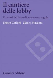 Il cantiere delle lobby. Processi decisionali, consenso, regole, Enrico Carloni, Marco Mazzoni