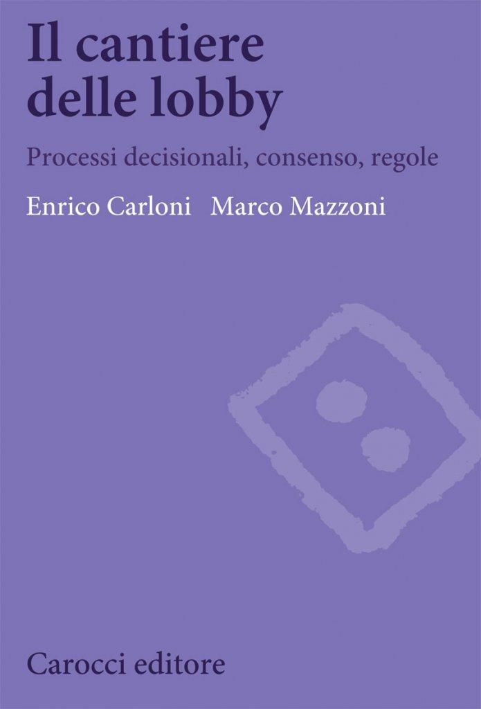 """""""Il cantiere delle lobby. Processi decisionali, consenso, regole"""" di Enrico Carloni e Marco Mazzoni"""