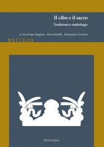 Il cibo e il sacro. Tradizioni e simbologie, Igor Baglioni, Elena Santilli, Alessandra Turchetti