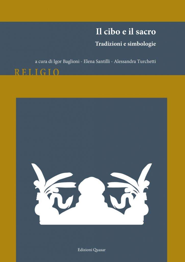 """""""Il cibo e il sacro. Tradizioni e simbologie"""" a cura di Igor Baglioni, Elena Santilli e Alessandra Turchetti"""
