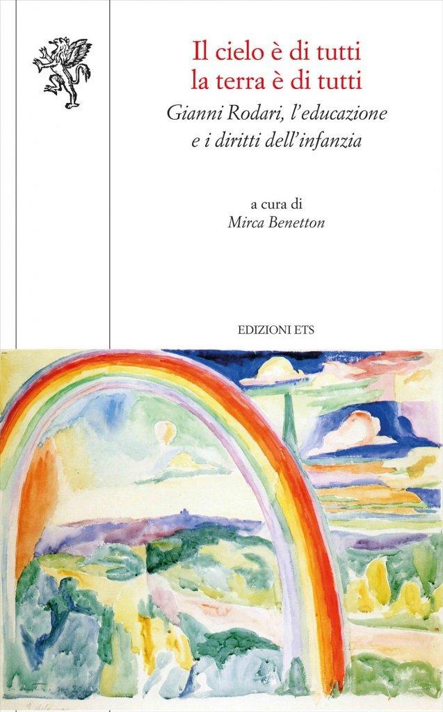 """""""Il cielo è di tutti, la terra è di tutti. Gianni Rodari, l'educazione e i diritti dell'infanzia"""" a cura di Mirca Benetton"""
