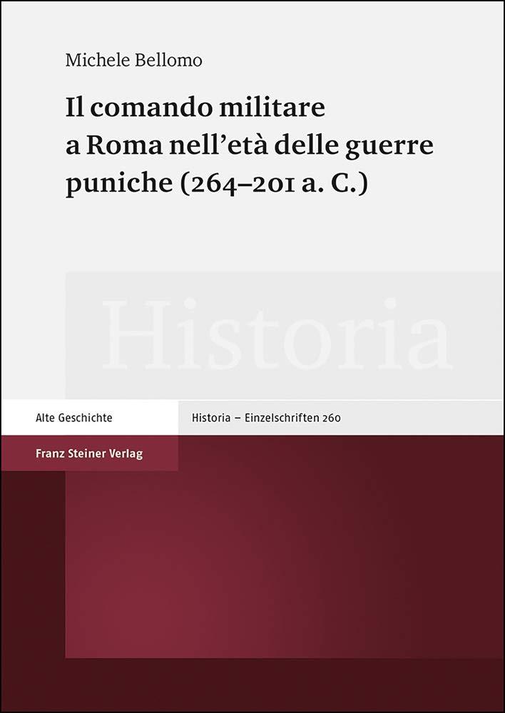 """""""Il comando militare a Roma nell'età delle guerre puniche (264–201 a. C.)"""" di Michele Bellomo"""