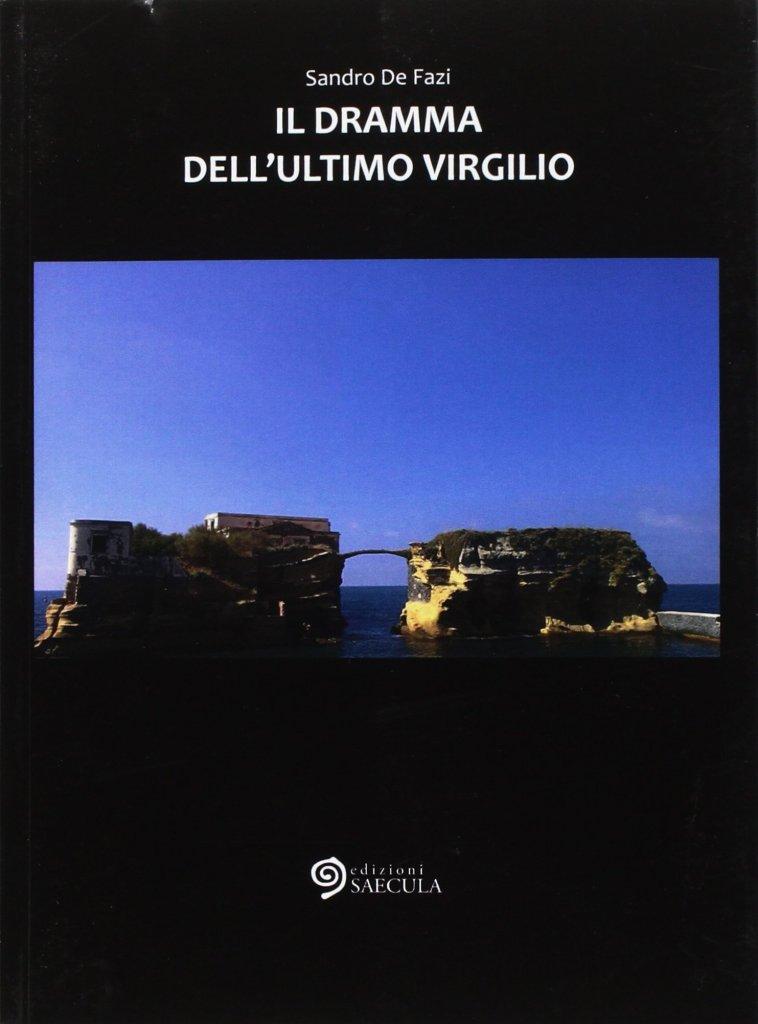 """""""Il dramma dell'ultimo Virgilio"""" di Sandro De Fazi"""