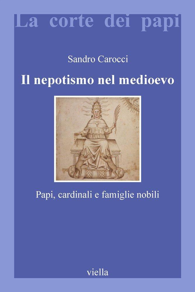 """""""Il nepotismo nel medioevo. Papi, cardinali e famiglie nobili"""" di Sandro Carocci"""