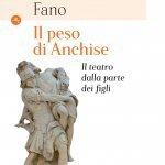 """""""Il peso di Anchise. Il teatro dalla parte dei figli"""" di Nicola Fano"""