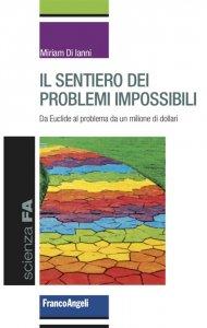 Il sentiero dei problemi impossibili. Da Euclide al problema da un milione di dollari, Miriam Di Ianni