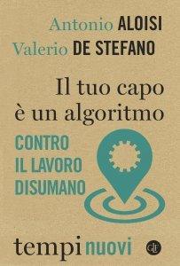 Il tuo capo è un algoritmo. Contro il lavoro disumano, Antonio Aloisi, Valerio De Stefano