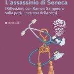 """""""L'assassinio di Seneca. (Riflessioni con Ramon Sampedro sulla parte estrema della vita)"""" di Marcello Marcellini"""