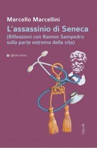 L'assassinio di Seneca. (Riflessioni con Ramon Sampedro sulla parte estrema della vita), Marcello Marcellini