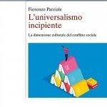 """""""L'universalismo incipiente. La dimensione culturale del conflitto sociale"""" di Fiorenzo Parziale"""