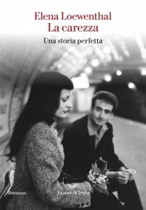 La carezza. Una storia perfetta, Elena Loewenthal