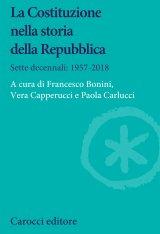 """""""La Costituzione nella storia della Repubblica. Sette decennali: 1957-2018"""" a cura di Francesco Bonini, Vera Capperucci e Paola Carlucci"""