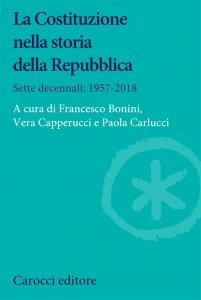 La Costituzione nella storia della Repubblica. Sette decennali: 1957-2018, Francesco Bonini, Vera Capperucci, Paola Carlucci