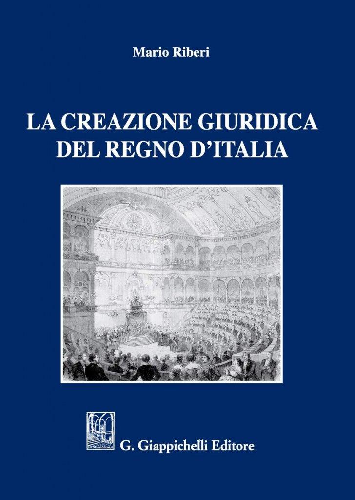 """""""La creazione giuridica del Regno d'Italia"""" di Mario Riberi"""