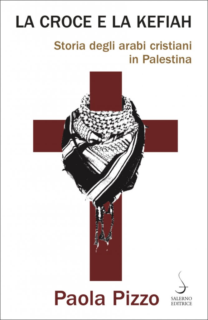 """""""La croce e la kefiah. Storia degli arabi cristiani in Palestina"""" di Paola Pizzo"""