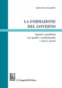 La formazione del Governo. Aspetti e problemi tra quadro costituzionale e nuove prassi, Giovanni Cavaggion
