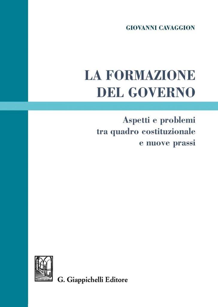 """""""La formazione del Governo. Aspetti e problemi tra quadro costituzionale e nuove prassi"""" di Giovanni Cavaggion"""