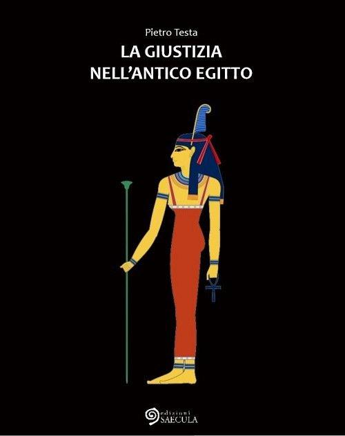 """""""La giustizia nell'Antico Egitto"""" di Pietro Testa"""